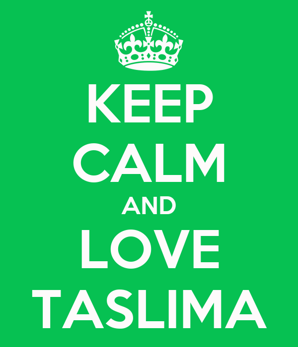 KEEP CALM AND LOVE TASLIMA