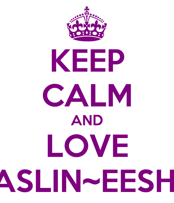 KEEP CALM AND LOVE TASLIN~EESHA