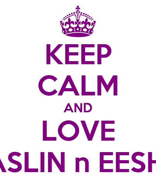 KEEP CALM AND LOVE TASLIN n EESHA