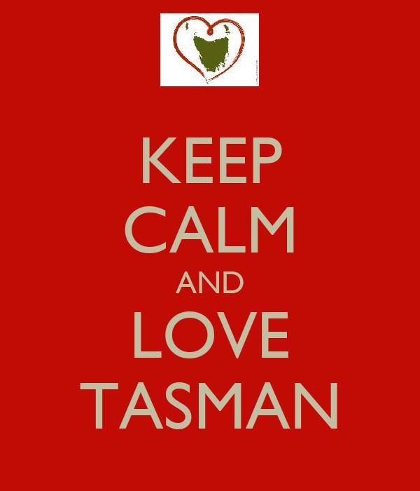 KEEP CALM AND LOVE TASMAN