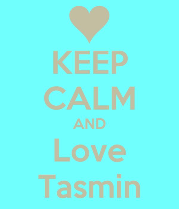KEEP CALM AND Love Tasmin