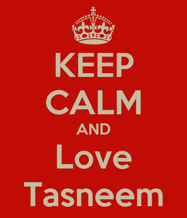 KEEP CALM AND Love Tasneem