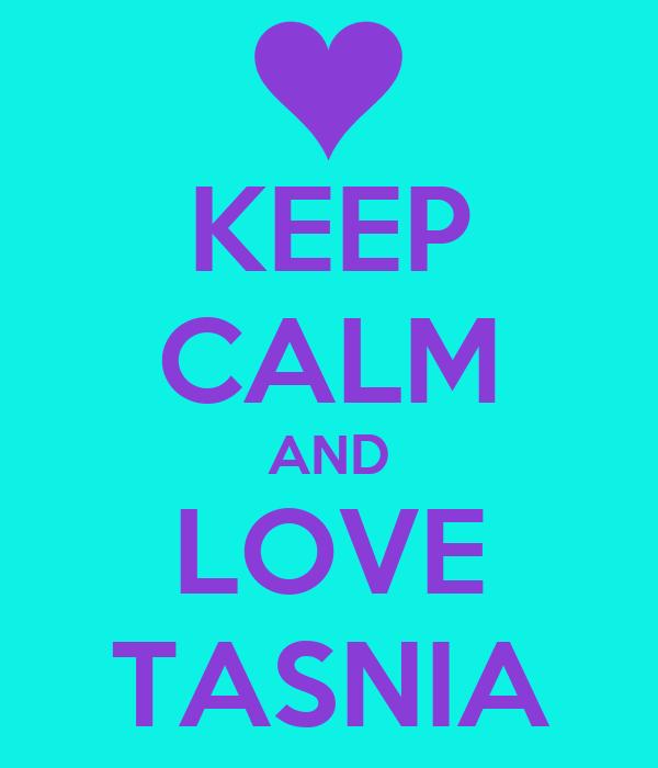 KEEP CALM AND LOVE  TASNIA