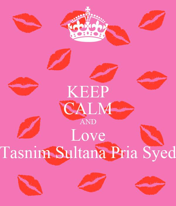 KEEP CALM AND Love Tasnim Sultana Pria Syed