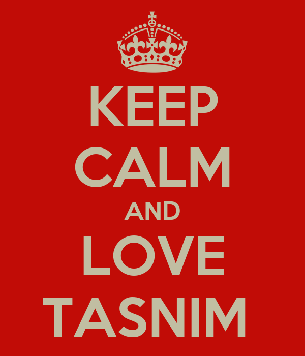 KEEP CALM AND LOVE TASNIM
