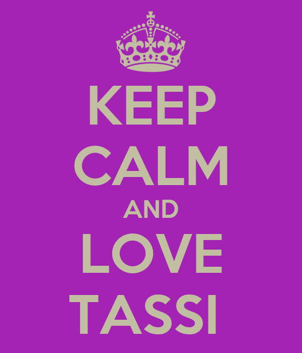 KEEP CALM AND LOVE TASSI
