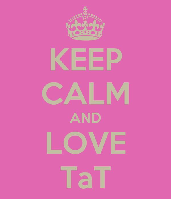 KEEP CALM AND LOVE TaT