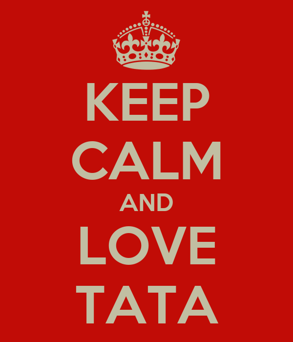 KEEP CALM AND LOVE TATA