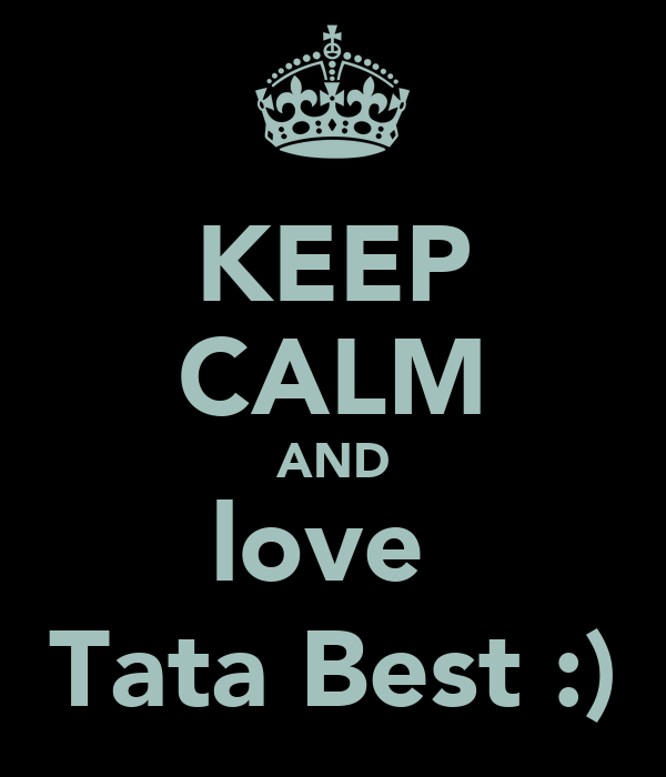 KEEP CALM AND love  Tata Best :)