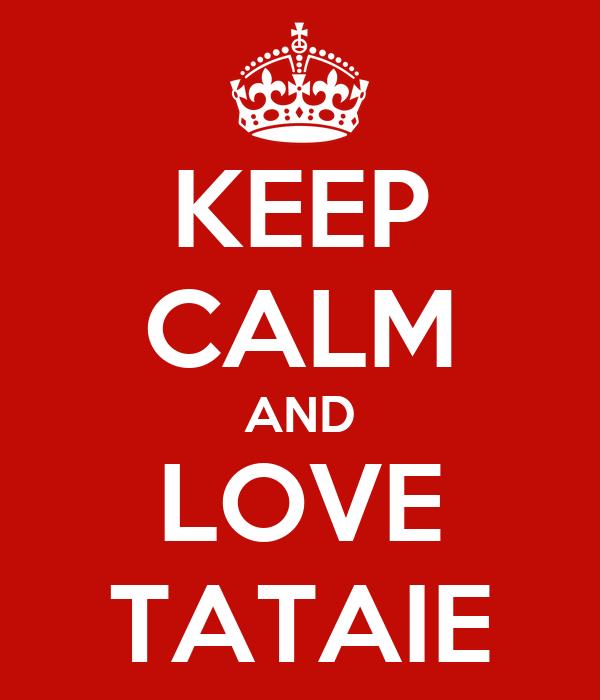 KEEP CALM AND LOVE TATAIE