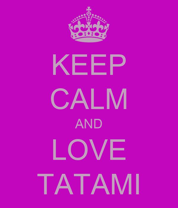 KEEP CALM AND LOVE TATAMI