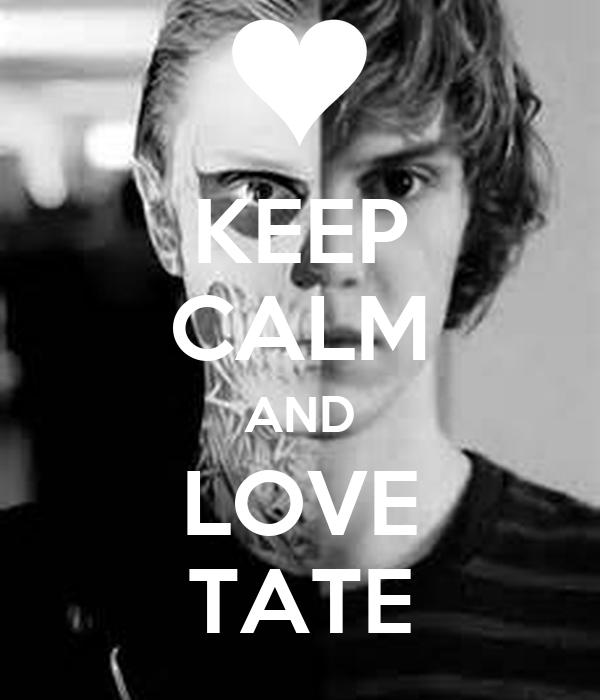 KEEP CALM AND LOVE TATE