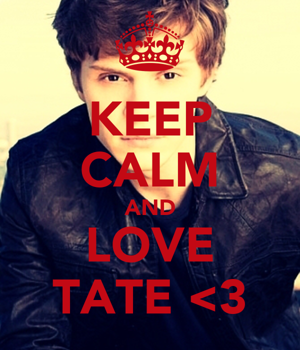 KEEP CALM AND LOVE TATE <3