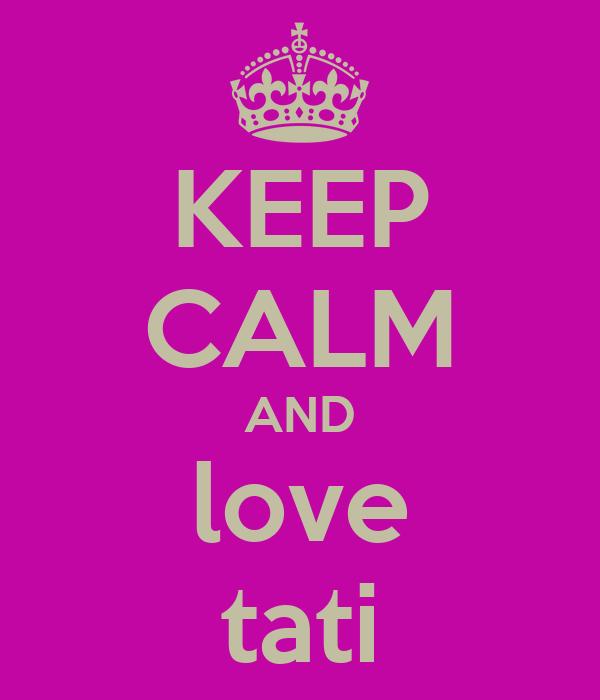 KEEP CALM AND love tati