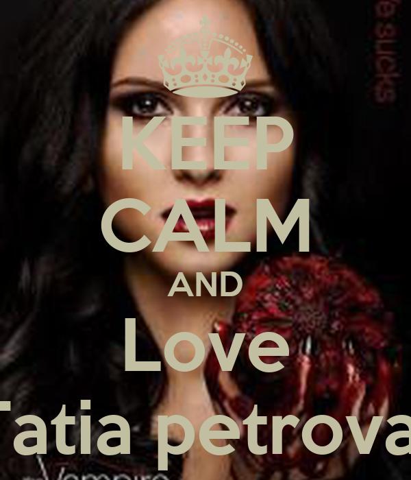 KEEP CALM AND Love Tatia petrova