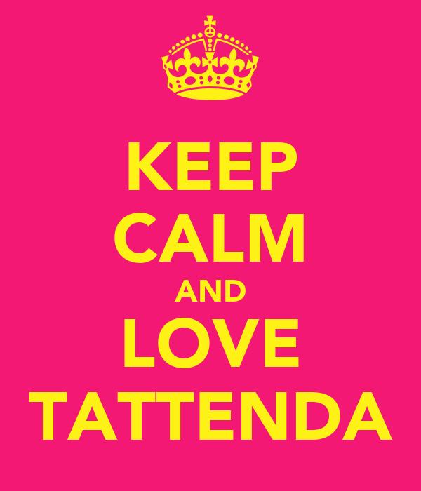 KEEP CALM AND LOVE TATTENDA