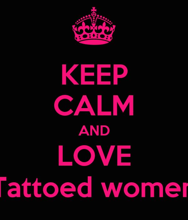 KEEP CALM AND LOVE Tattoed women