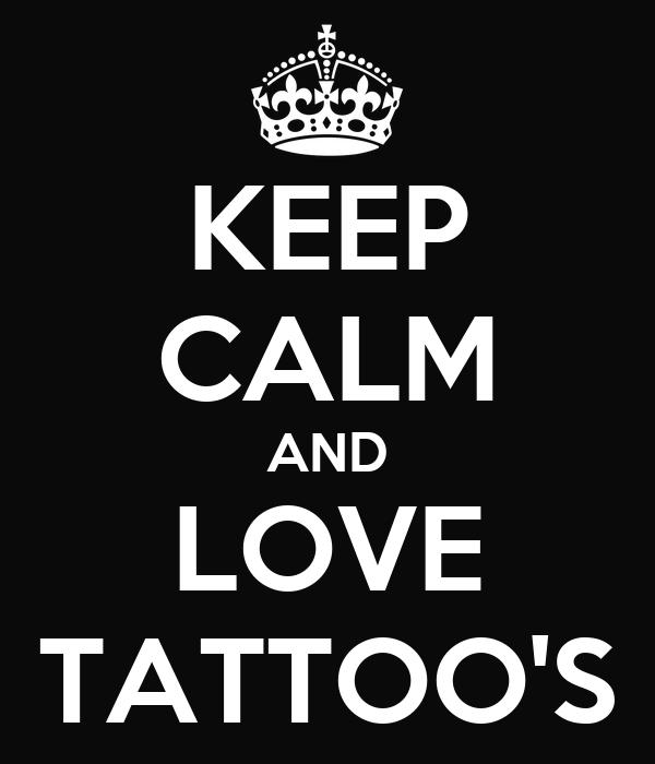 KEEP CALM AND LOVE TATTOO'S