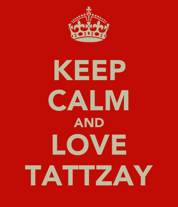 KEEP CALM AND LOVE TATTZAY