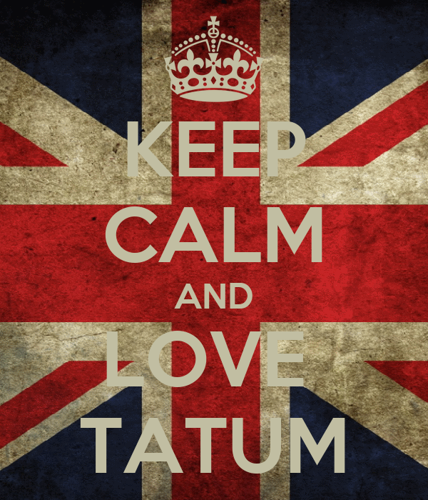 KEEP CALM AND LOVE  TATUM