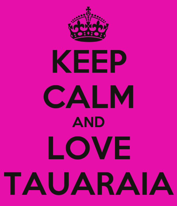 KEEP CALM AND LOVE TAUARAIA