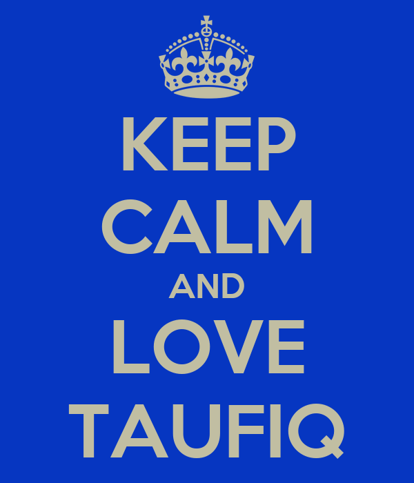 KEEP CALM AND LOVE TAUFIQ