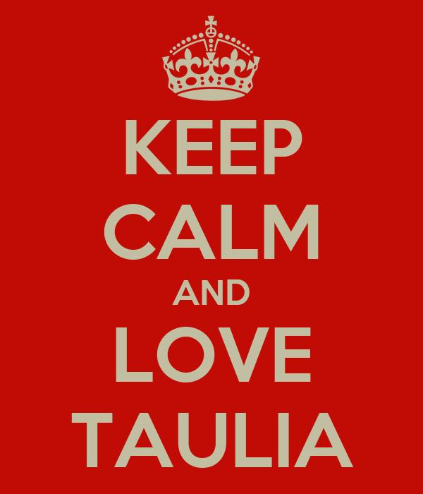 KEEP CALM AND LOVE TAULIA