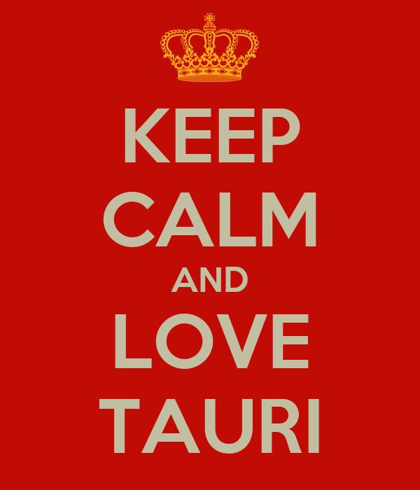 KEEP CALM AND LOVE TAURI