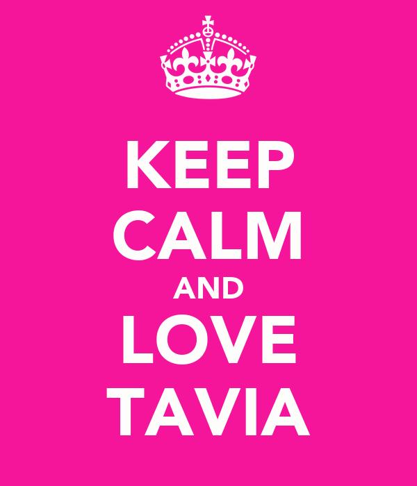 KEEP CALM AND LOVE TAVIA