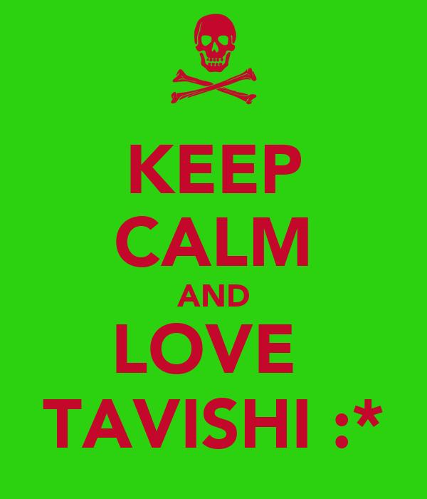 KEEP CALM AND LOVE  TAVISHI :*