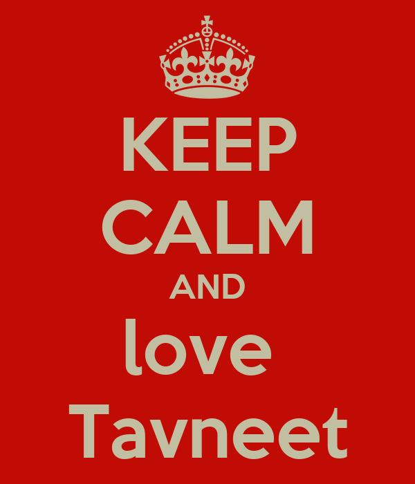 KEEP CALM AND love  Tavneet