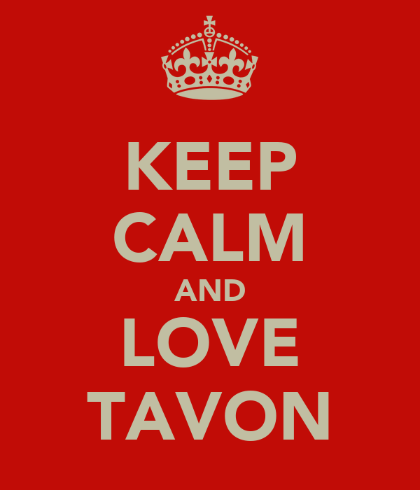 KEEP CALM AND LOVE TAVON