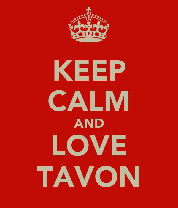 KEEP CALM AND LOVE TAVON