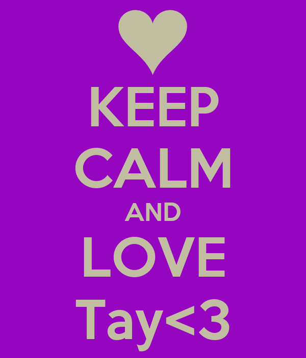 KEEP CALM AND LOVE Tay<3