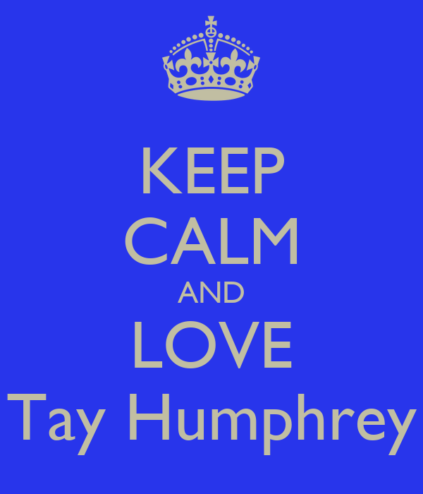 KEEP CALM AND LOVE Tay Humphrey