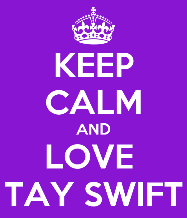 KEEP CALM AND LOVE  TAY SWIFT