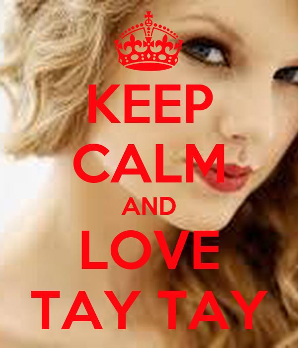 KEEP CALM AND LOVE TAY TAY