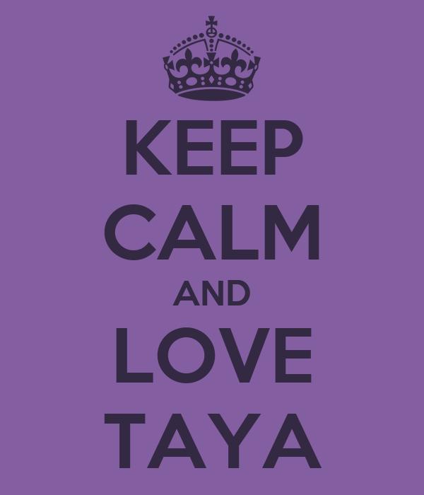 KEEP CALM AND LOVE TAYA
