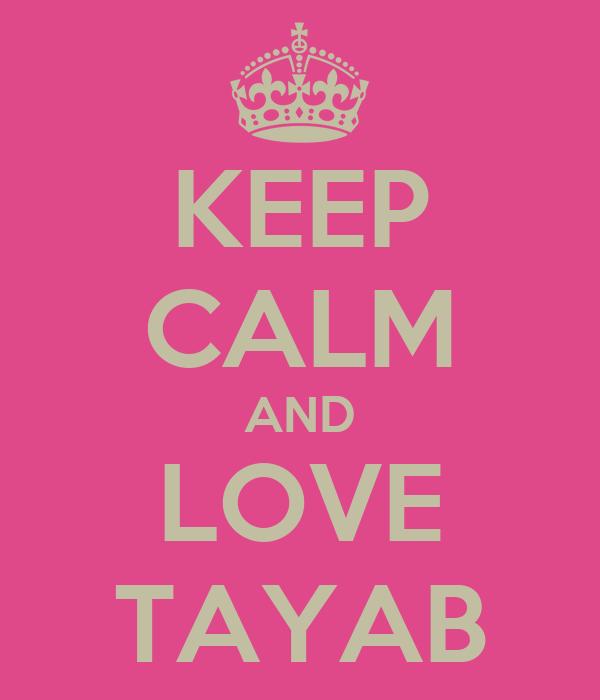 KEEP CALM AND LOVE TAYAB