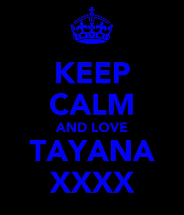 KEEP CALM AND LOVE TAYANA XXXX