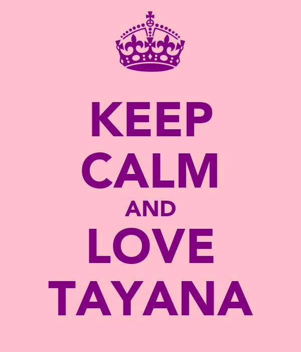 KEEP CALM AND LOVE TAYANA