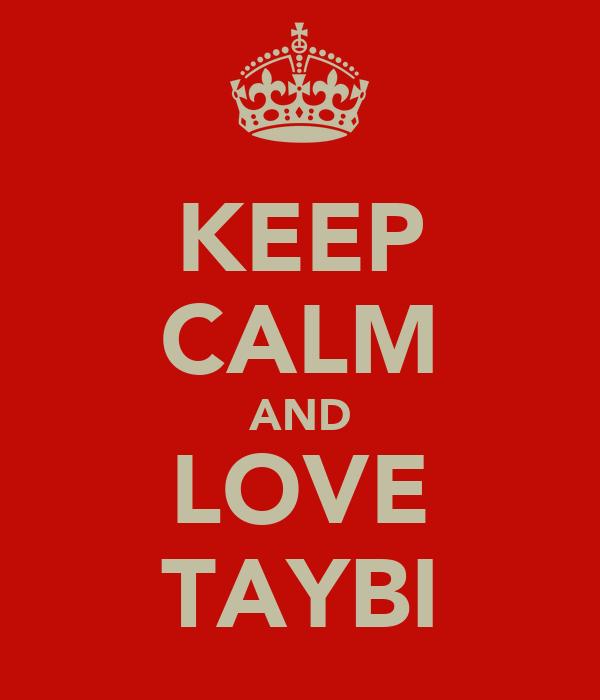 KEEP CALM AND LOVE TAYBI