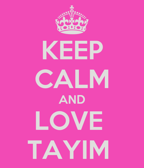 KEEP CALM AND LOVE  TAYIM