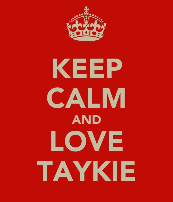 KEEP CALM AND LOVE TAYKIE