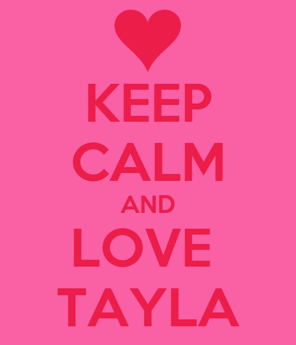 KEEP CALM AND LOVE  TAYLA