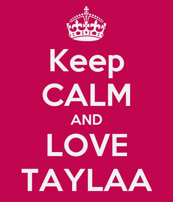 Keep CALM AND LOVE TAYLAA