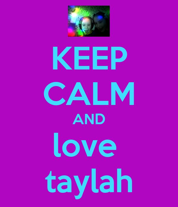KEEP CALM AND love  taylah