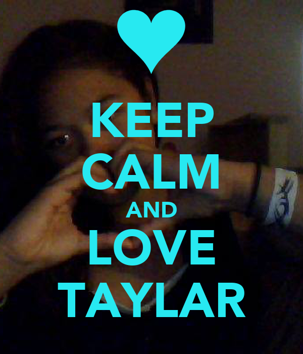 KEEP CALM AND LOVE TAYLAR