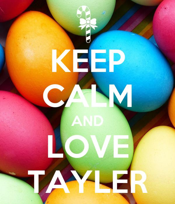 KEEP CALM AND LOVE TAYLER