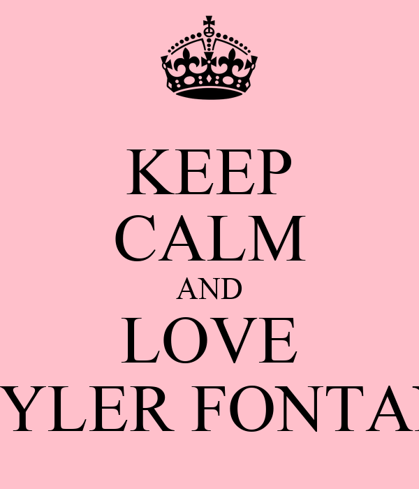 KEEP CALM AND LOVE TAYLER FONTANA